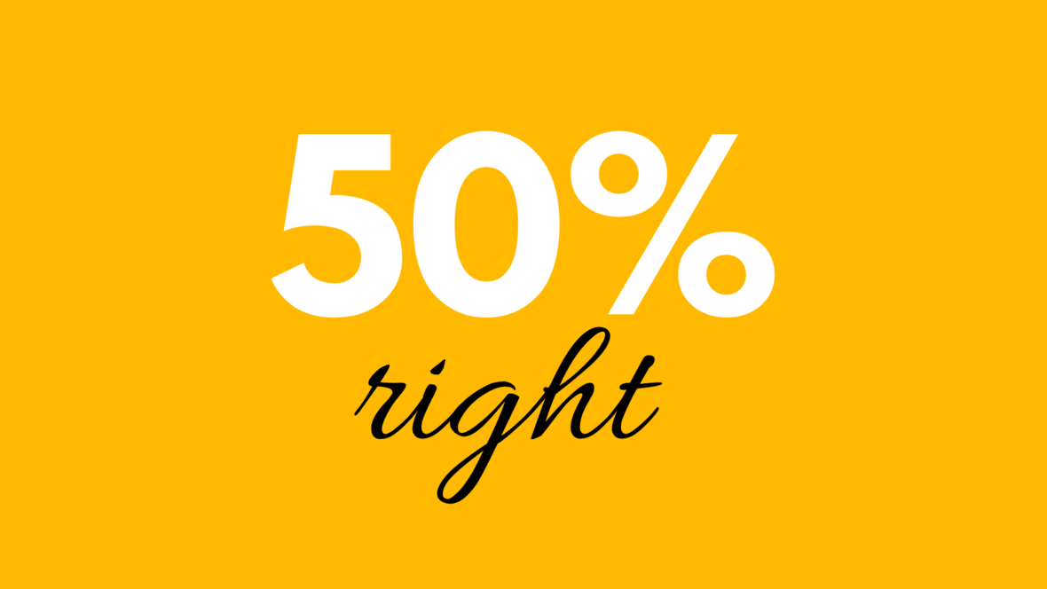 Are you 50% right?