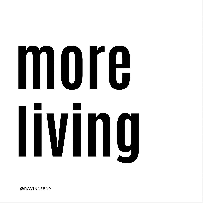 More Living