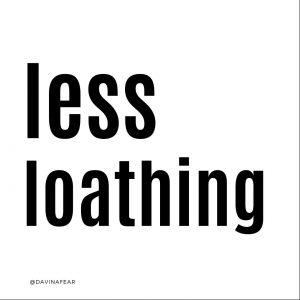 Less Loathing